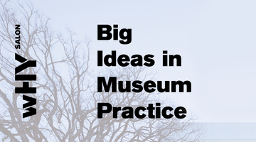 wHY Salon: Big Ideas in Museum Practice